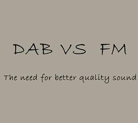 DAB vs FM:The need for better quality sound